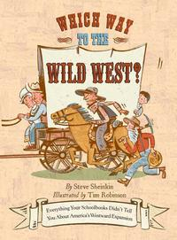 WhichWaytotheWildWest?EverythingYourSchoolbooksDidn'tTellYouAboutWestwardExpansion