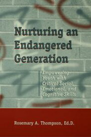 Nurturing An Endangered GenerationEmpowering Youth with Critical Social, Emotional, & Cognitive Skills【電子書籍】[ Rosemary Thompson ]