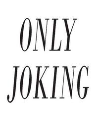OnlyJoking:What'sSoFunnyAboutMakingPeopleLaugh?