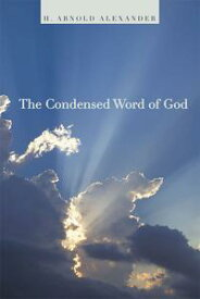 The Condensed Word of God【電子書籍】[ H. Arnold Alexander ]