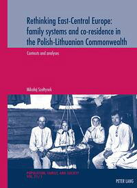 Rethinking East-Central Europe: family systems and co-residence in the Polish-Lithuanian Commonwealth Volume 1: Contexts and analyses Volume 2: Data quality assessments, documentation, and bibliography【電子書籍】[ Mikolaj Szoltysek ]