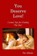 You Deserve Love!: Cosmic Tips for Finding 'The One'