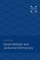 Daniel Webster and Jacksonian Democracy