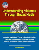 Understanding Violence Through Social Media: Assessing Feasibility of Twitter Utilization in Conflict Predic…