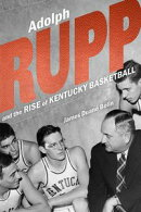 Adolph Rupp and the Rise of Kentucky Basketball