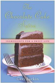 The Chocolate Cake SutraIngredients for a Sweet Life【電子書籍】[ Geri Larkin ]