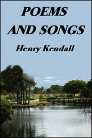 Poems and Songs【電子書籍】[ Henry Kendall ]