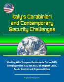 Italy's Carabinieri and Contemporary Security Challenges - Working With European Gendarmerie Forces (EGF), E…