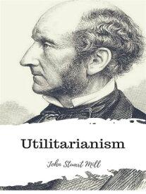 Utilitarianism【電子書籍】[ John Stuart Mill ]