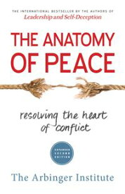 The Anatomy of PeaceResolving the Heart of Conflict【電子書籍】[ The Arbinger Institute ]