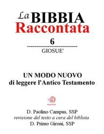 La Bibbia Raccontata - Giosu?【電子書籍】[ Paolino Campus ]