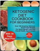 Ketogenic Diet Cookbook For Beginners Over 100 Amazing, Delicious And Simple Recipes For Quick Weight Loss A…