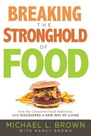 Breaking the Stronghold of Food How We Conquered Food Addictions and Discovered a New Way of Living【電子書籍】[ Michael L. Brown, PhD ]