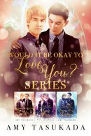Would it Be Okay to Love You? Boxset: Books 1-3