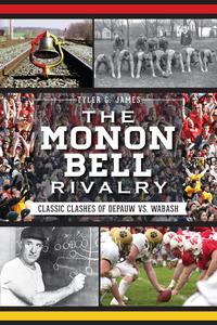 The Monon Bell Rivalry: Classic Clashes of DePauw vs. Wabash【電子書籍】[ Tyler James ]