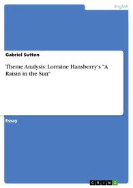 Theme Analysis: Lorraine Hansberry's 'A Raisin in the Sun'【電子書籍】[ Gabriel Sutton ]