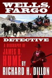 Wells, Fargo DetectiveA Biography of James B. Hume【電子書籍】[ Richard Dillon ]