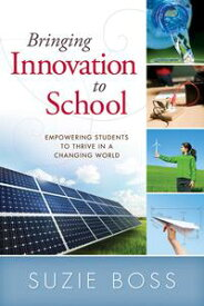 Bringing Innovation to School: Empowering Students to Thrive in a Changing WorldEmpowering Students to Thrive in a Changing World【電子書籍】[ Suzie Boss ]