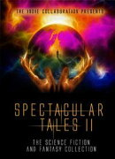 Spectacular Tales II: Another Science Fiction and Fantasy Collection