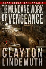 The Mundane Work of Vengeance【電子書籍】[ Clayton Lindemuth ]