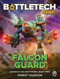 BattleTech Legends: Falcon GuardLegend of the Jade Phoenix #3【電子書籍】[ Robert Thurston ]
