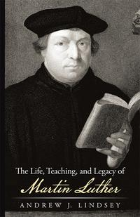TheLife,Teaching,andLegacyofMartinLuther