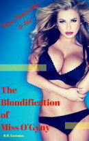 The Blondification of Miss O'Gyny