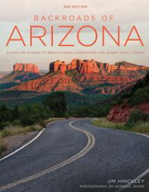 Backroads of Arizona - Second EditionAlong the Byways to Breathtaking Landscapes and Quirky Small Towns【電子書籍】[ Jim Hinckley ]