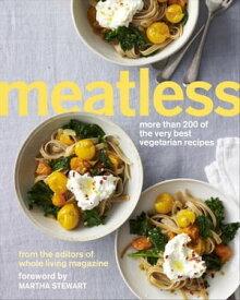 MeatlessMore Than 200 of the Very Best Vegetarian Recipes【電子書籍】[ Martha Stewart Living ]