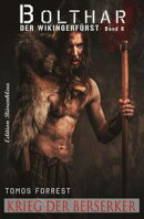 Bolthar, der Wikingerfürst Band 6: Krieg der Berserker