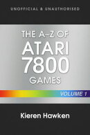 The A-Z of Atari 7800 Games: Volume 1