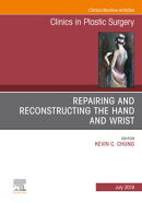 Repairing and Reconstructing the Hand and Wrist, An Issue of Clinics in Podiatric Medicine and Surgery, Ebook
