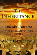 The Inheritance! The Final Book of the Luke Mitchner Series Part One