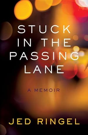 Stuck in the Passing LaneA Memoir【電子書籍】[ Jed Ringel ]