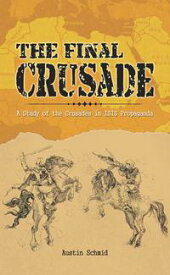 The Final CrusadeA Study of the Crusades in Isis Propaganda【電子書籍】[ Austin Schmid ]