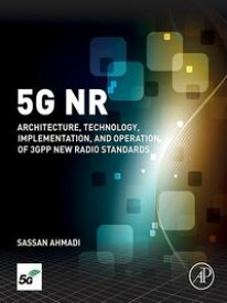 5G NRArchitecture, Technology, Implementation, and Operation of 3GPP New Radio Standards【電子書籍】[ Sassan Ahmadi ]
