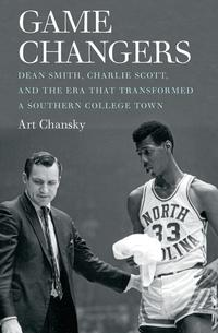 Game ChangersDean Smith, Charlie Scott, and the Era That Transformed a Southern College Town【電子書籍】[ Art Chansky ]