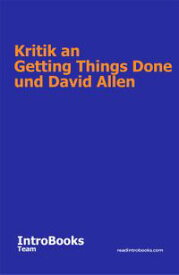Kritik an Getting Things Done und David Allen【電子書籍】[ IntroBooks Team ]