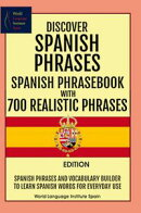 Discover Spanish Phrases Spanish Phrasebook with 700 Realistic Phrases Spanish Phrases and Vocabulary Builde…
