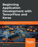 Beginning Application Development with TensorFlow and Keras
