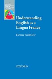 Understanding English as a Lingua Franca - Oxford Applied Linguistics【電子書籍】[ Barbara Seidlhofer ]