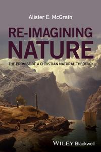 Re-ImaginingNatureThePromiseofaChristianNaturalTheology