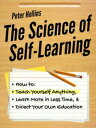 The Science of Self-LearningHow to Teach Yourself Anything, Learn More in Less T...