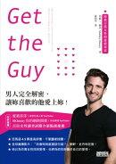 Get the Guy: 男人完全解密,讓妳喜歡的他愛上妳!