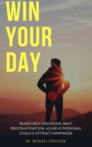 Win Your Day: Boost Self-Discipline, Beat Procrastination, Achieve Personal Goals & Attract Happiness