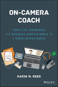 On-Camera CoachTools and Techniques for Business Professionals in a Video-Driven World【電子書籍】[ Karin M. Reed ]