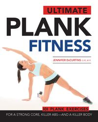 Ultimate Plank FitnessFor a Strong Core, Killer Abs - and a Killer Body【電子書籍】[ Jennifer DeCurtins ]