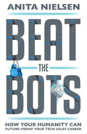 Beat the BotsHow Your Humanity Can Future-Proof Your Tech Sales Career【電子書籍】[ Anita Nielsen ]
