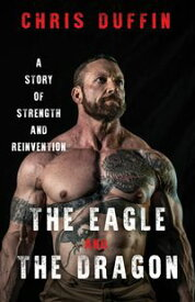 The Eagle and the DragonA Story of Strength and Reinvention【電子書籍】[ Chris Duffin ]