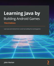 Learning Java by Building Android Games - Third EditionLearn Java and Android from scratch by building six exciting games【電子書籍】[ John Horton ]